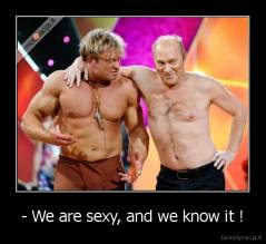 - We are sexy, and we know it ! -