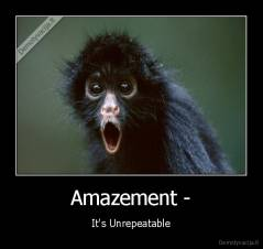Amazement - - It's Unrepeatable