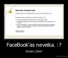 FaceBook'as neveika. :? - Einam į One?