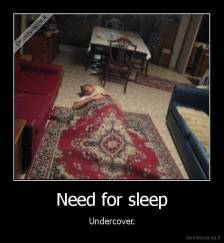 Need for sleep - Undercover.