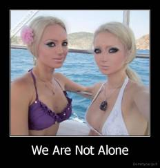 We Are Not Alone -