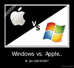 Windows vs. Apple.. - Ar jau subrendai?